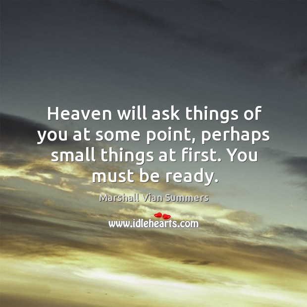 Heaven will ask things of you at some point, perhaps small things Image