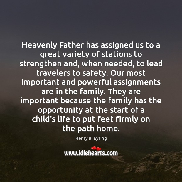 Image, Heavenly Father has assigned us to a great variety of stations to