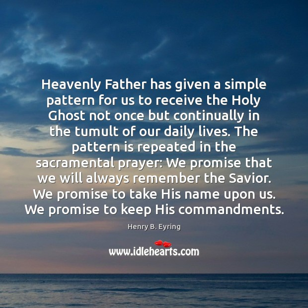 Image, Heavenly Father has given a simple pattern for us to receive the