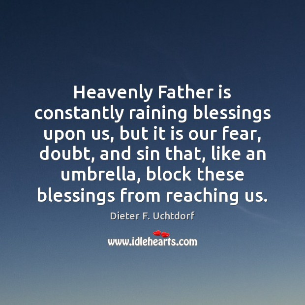Heavenly Father is constantly raining blessings upon us, but it is our Father Quotes Image