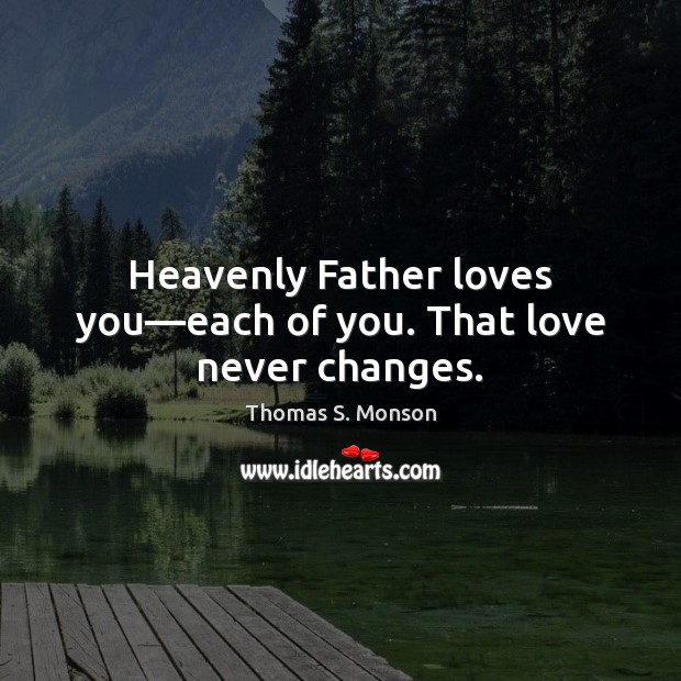 Heavenly Father loves you—each of you. That love never changes. Image