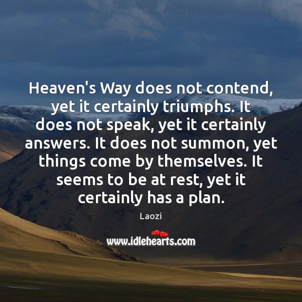 Heaven's Way does not contend, yet it certainly triumphs. It does not Image