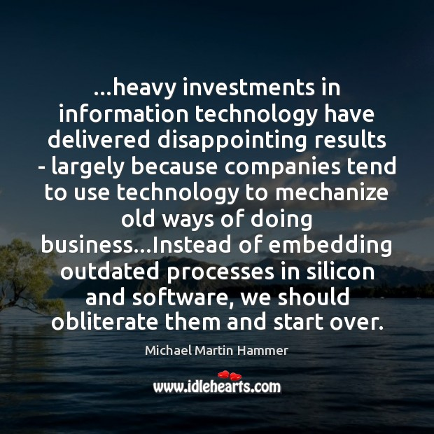 …heavy investments in information technology have delivered disappointing results – largely because Image