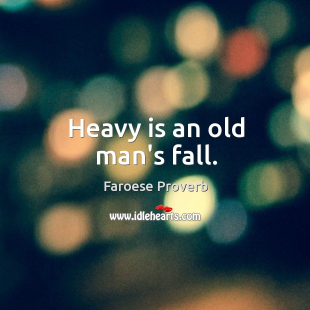 Heavy is an old man's fall. Faroese Proverbs Image