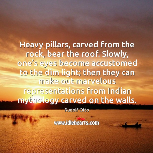 Heavy pillars, carved from the rock, bear the roof. Slowly, one's eyes become accustomed Image