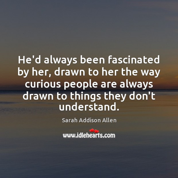 He'd always been fascinated by her, drawn to her the way curious Image