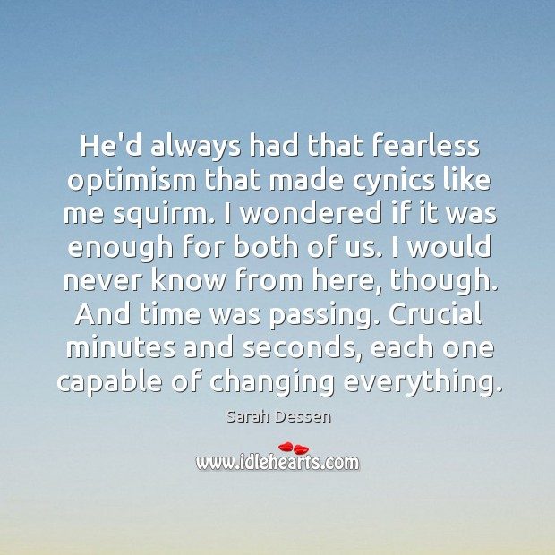 He'd always had that fearless optimism that made cynics like me squirm. Image