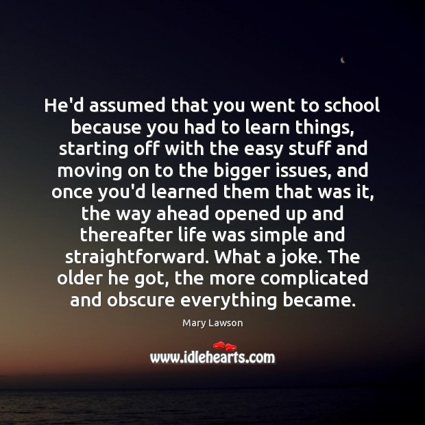 He'd assumed that you went to school because you had to learn Moving On Quotes Image