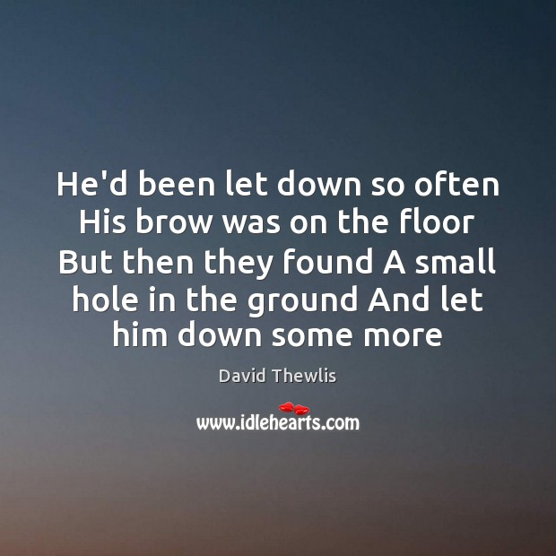 He'd been let down so often His brow was on the floor David Thewlis Picture Quote