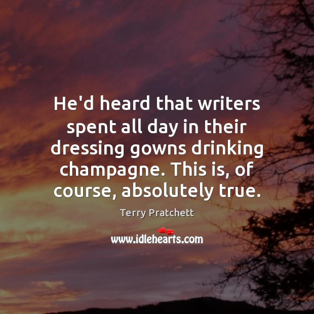 He'd heard that writers spent all day in their dressing gowns drinking Image