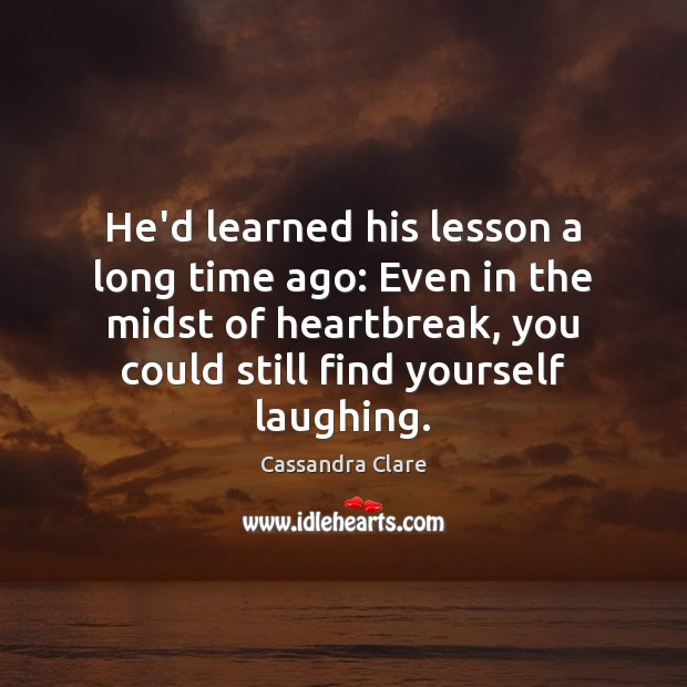 He'd learned his lesson a long time ago: Even in the midst Cassandra Clare Picture Quote