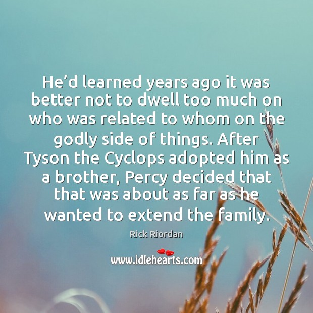 He'd learned years ago it was better not to dwell too Rick Riordan Picture Quote