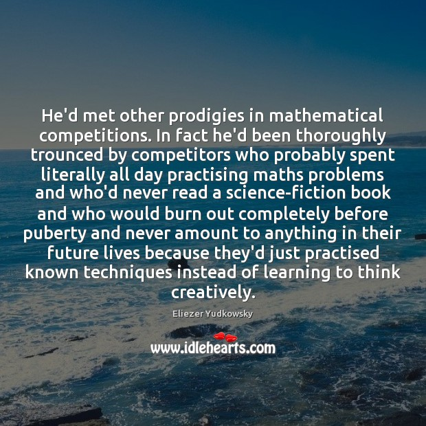 He'd met other prodigies in mathematical competitions. In fact he'd been thoroughly Eliezer Yudkowsky Picture Quote