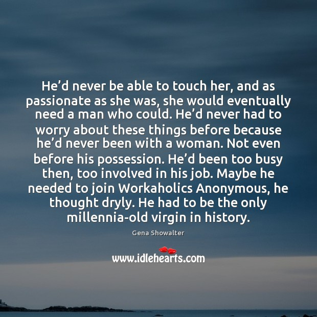 Image, He'd never be able to touch her, and as passionate as