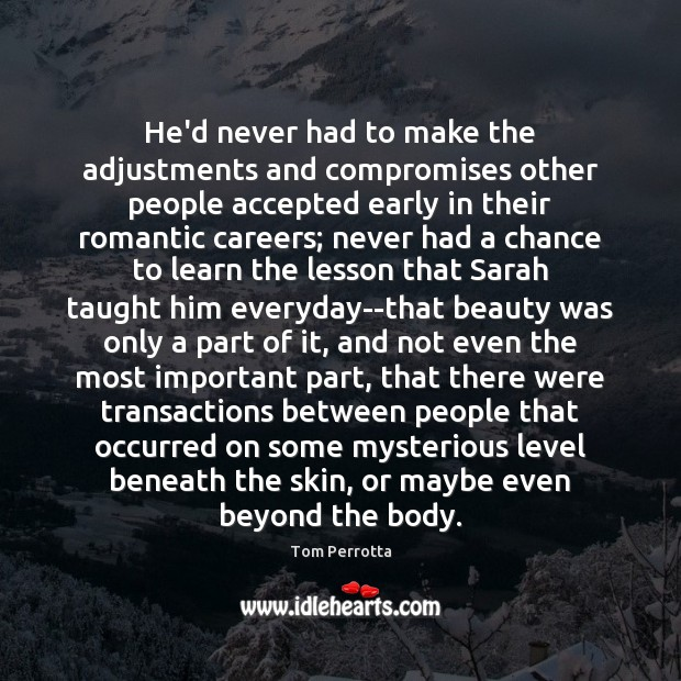 He'd never had to make the adjustments and compromises other people accepted Image