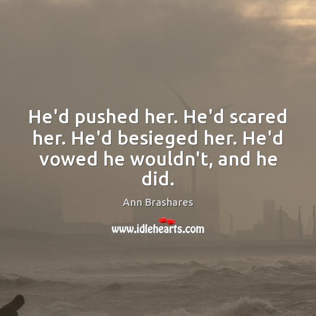 He'd pushed her. He'd scared her. He'd besieged her. He'd vowed he wouldn't, and he did. Image