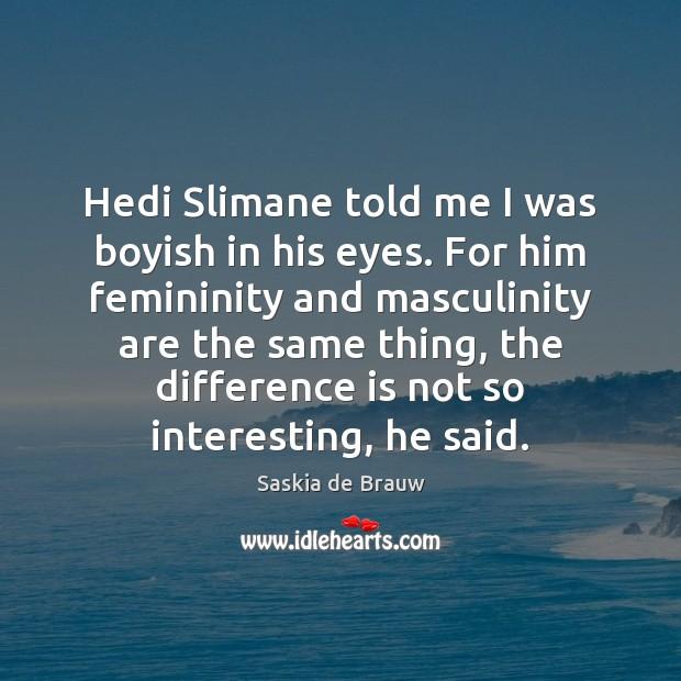 Hedi Slimane told me I was boyish in his eyes. For him Image
