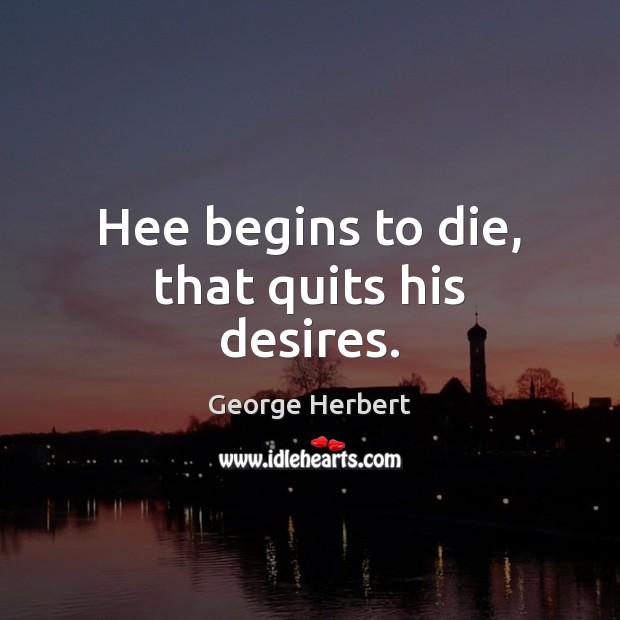 Hee begins to die, that quits his desires. Image