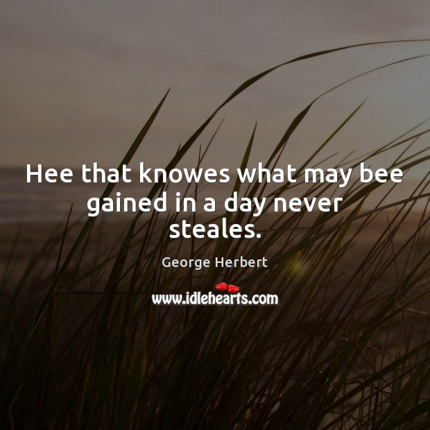 Hee that knowes what may bee gained in a day never steales. Image