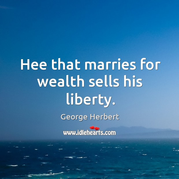 Image, Hee that marries for wealth sells his liberty.