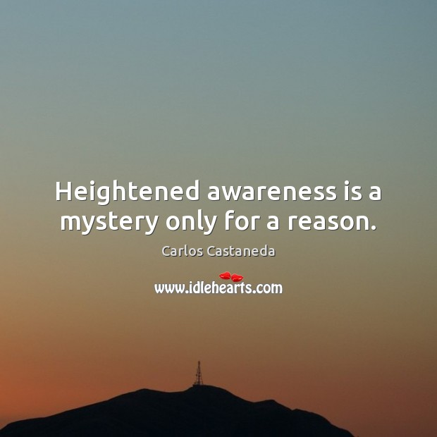 Image, Heightened awareness is a mystery only for a reason.