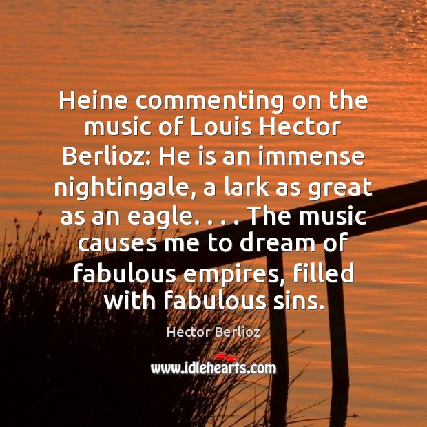 Image, Heine commenting on the music of Louis Hector Berlioz: He is an