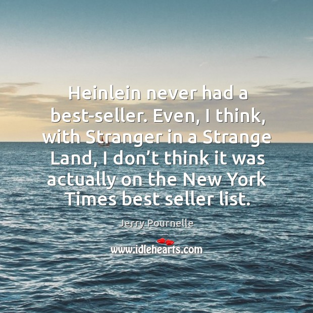 Heinlein never had a best-seller. Even, I think, with stranger in a strange land Jerry Pournelle Picture Quote