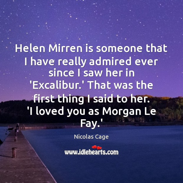 Helen Mirren is someone that I have really admired ever since I Nicolas Cage Picture Quote