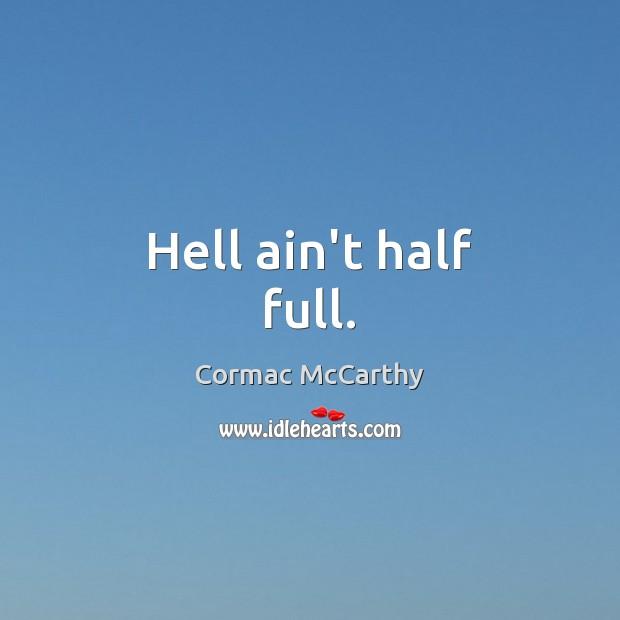 Hell ain't half full. Image