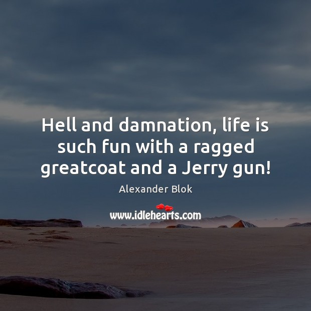 Image, Hell and damnation, life is such fun with a ragged greatcoat and a Jerry gun!