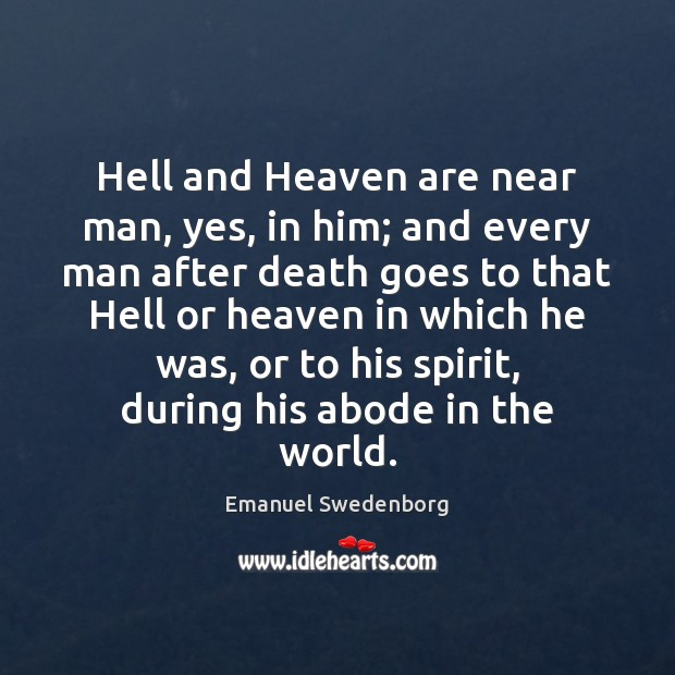 Hell and Heaven are near man, yes, in him; and every man Emanuel Swedenborg Picture Quote
