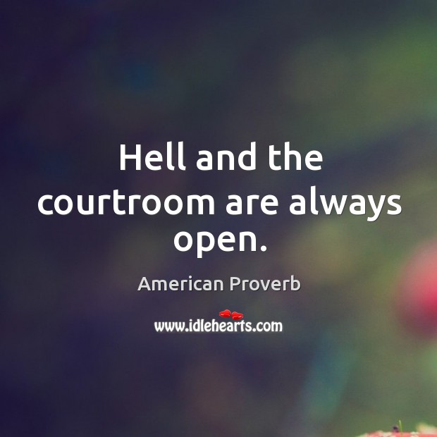 Hell and the courtroom are always open. American Proverbs Image