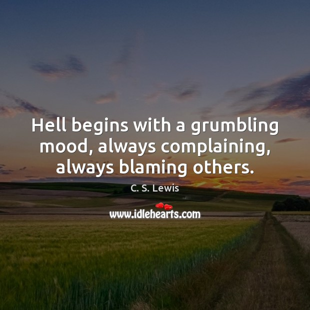 Image, Hell begins with a grumbling mood, always complaining, always blaming others.