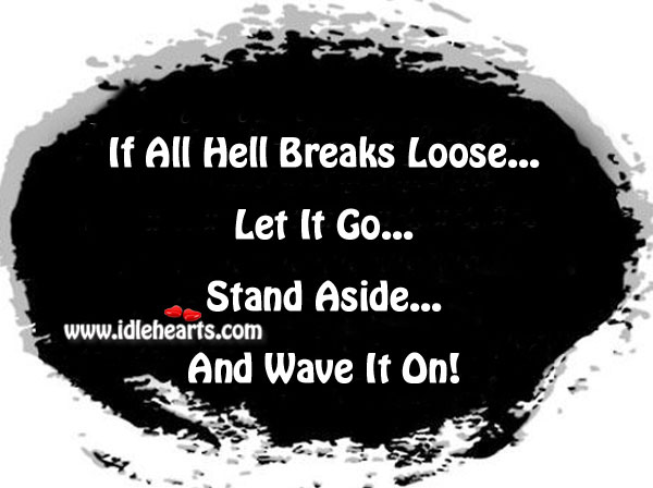 If All Hell Breaks Loose…