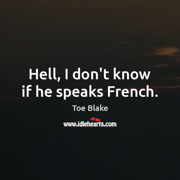 Image, Hell, I don't know if he speaks French.