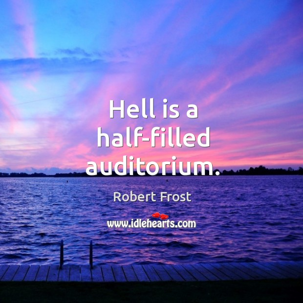 Hell is a half-filled auditorium. Image