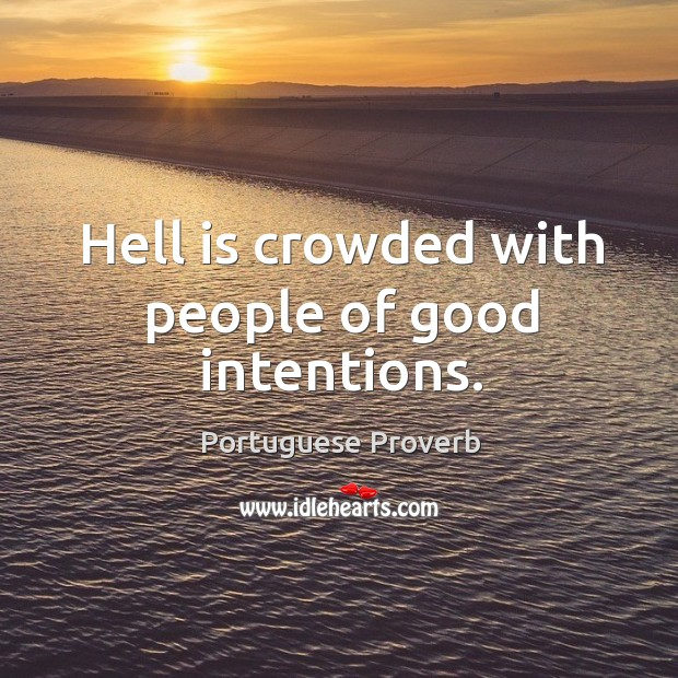 Image, Hell is crowded with people of good intentions.