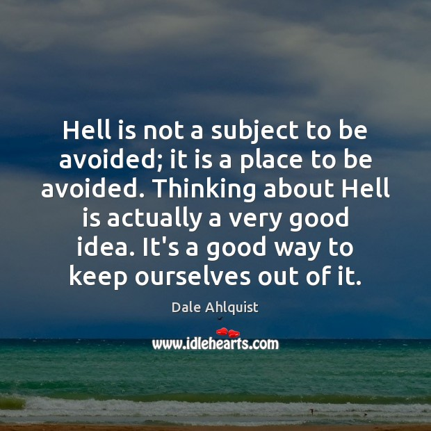 Image, Hell is not a subject to be avoided; it is a place