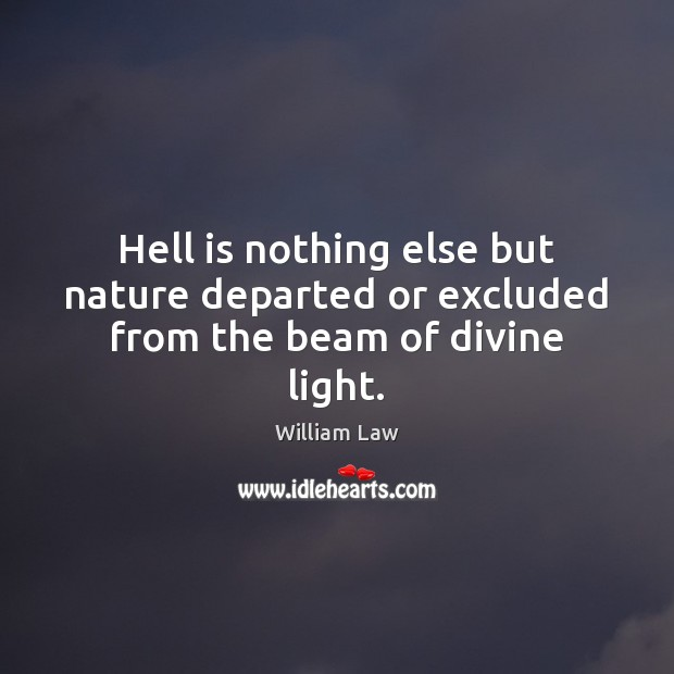Image, Hell is nothing else but nature departed or excluded from the beam of divine light.