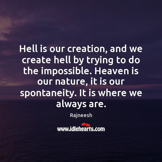 Hell is our creation, and we create hell by trying to do Image