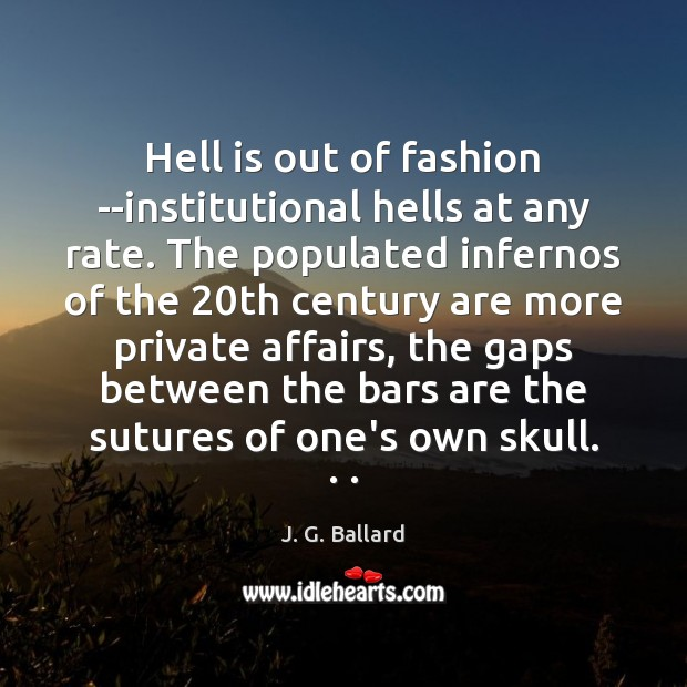Hell is out of fashion –institutional hells at any rate. The populated Image