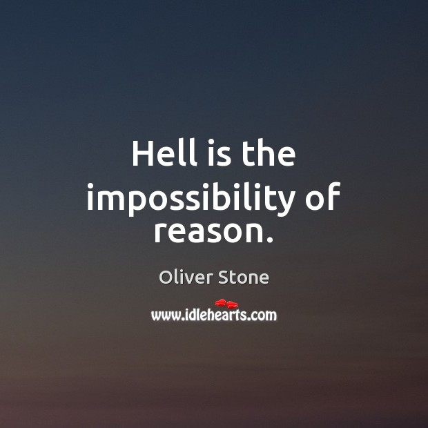 Hell is the impossibility of reason. Oliver Stone Picture Quote