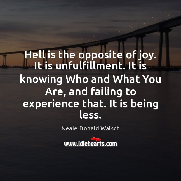 Hell is the opposite of joy. It is unfulfillment. It is knowing Image