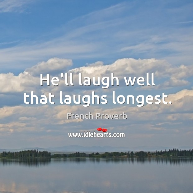 Image, He'll laugh well that laughs longest.