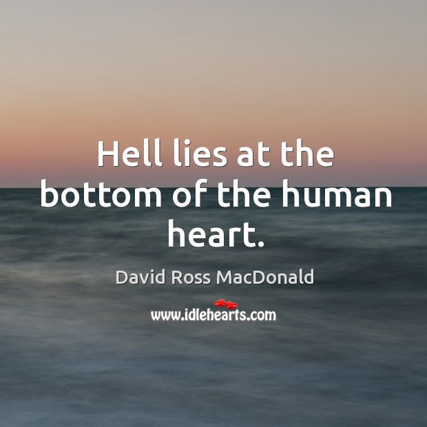 Hell lies at the bottom of the human heart. Image