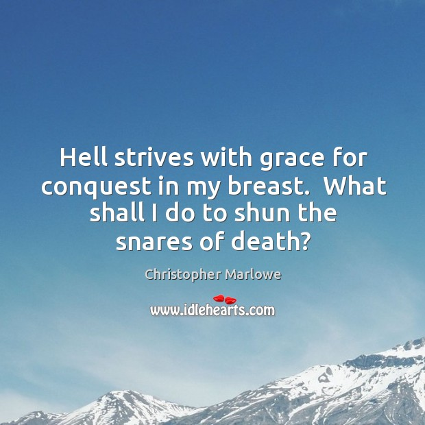 Hell strives with grace for conquest in my breast.  What shall I Image