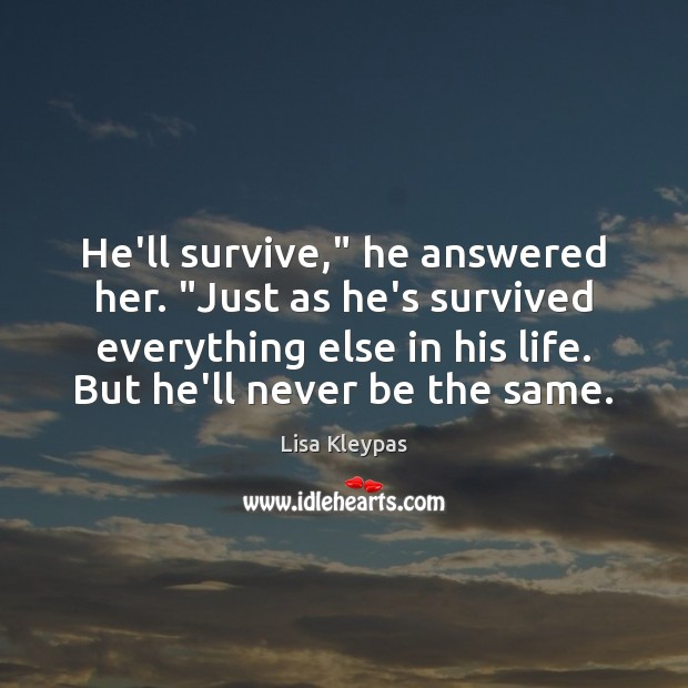 """He'll survive,"""" he answered her. """"Just as he's survived everything else in Lisa Kleypas Picture Quote"""