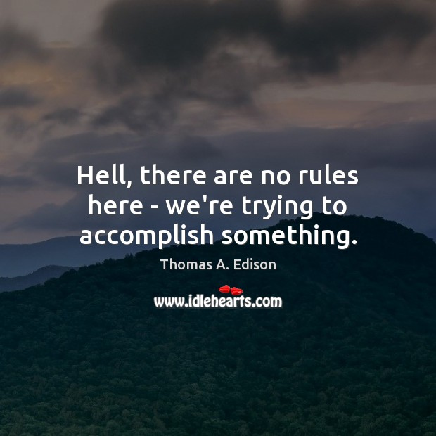 Image, Hell, there are no rules here – we're trying to accomplish something.