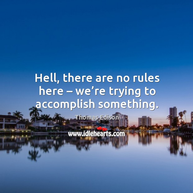 Hell, there are no rules here – we're trying to accomplish something. Image
