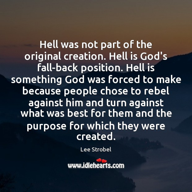 Image, Hell was not part of the original creation. Hell is God's fall-back